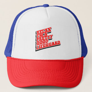 Relax I'm a pretty good lifeguard Trucker Hat