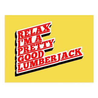 Relax I'm a pretty good lumberjack Postcard