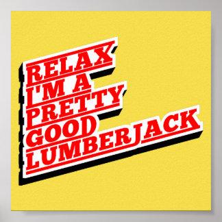 Relax I'm a pretty good lumberjack Poster
