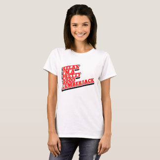 Relax I'm a pretty good lumberjack T-Shirt