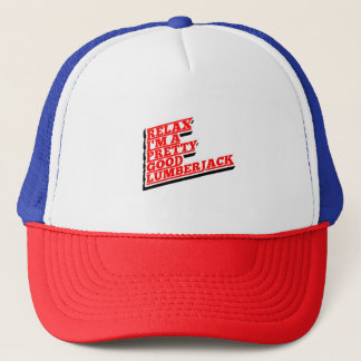Relax I'm a pretty good lumberjack Trucker Hat