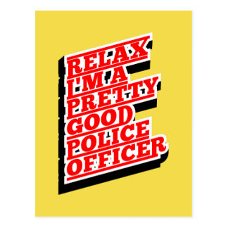 Relax I'm a pretty good POLICE OFFICER Postcard