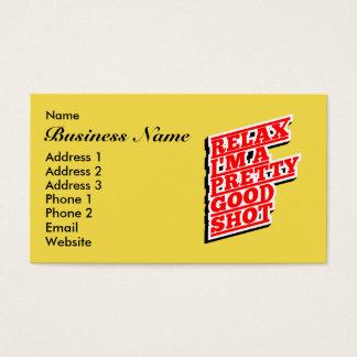 Relax I'm a pretty good Shot Business Card