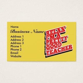 Relax I'm a pretty good teacher Business Card