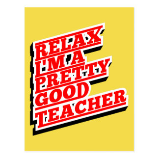 Relax I'm a pretty good teacher Postcard