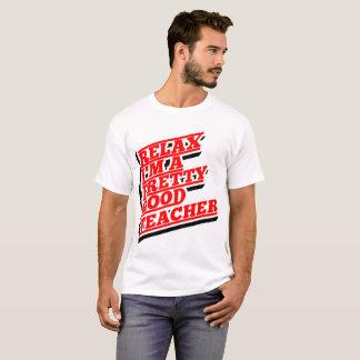 Relax I'm a pretty good teacher T-Shirt