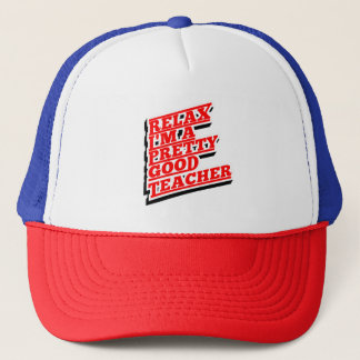 Relax I'm a pretty good teacher Trucker Hat