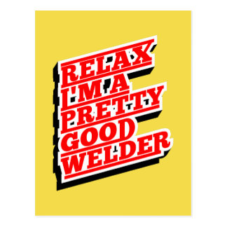 Relax I'm a pretty good welder Postcard