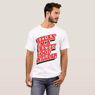 Relax I'm a pretty good welder T-Shirt