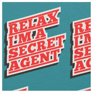 Relax I'm a secret agent funny Fabric