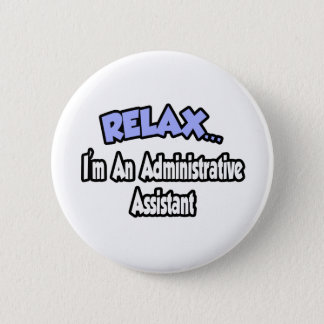 Relax...I'm An Administrative Assistant 6 Cm Round Badge