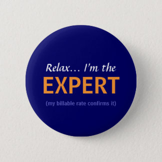 Relax... I'm the EXPERT 6 Cm Round Badge