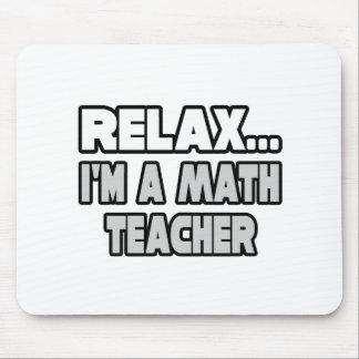 Relax...Math Teacher Mouse Mat