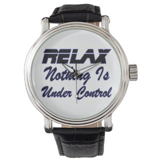 Relax Nothing Is Under Control Watches