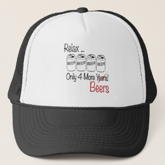 Relax ... Only Four More Beers Trucker Hat