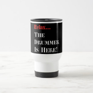 Relax The Drummer is Here Travel Mug