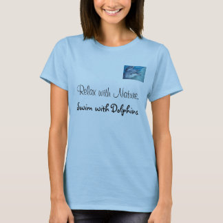 Relax with nature, swim with dolphins T-Shirt