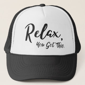 Relax, You Got This Trucker Hat