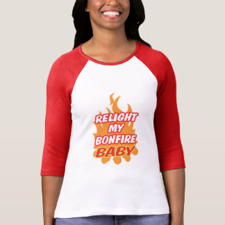 RELIGHT MY BONFIRE BABY Bonfire Night Guy Fawkes T-Shirt