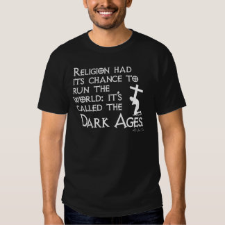 Religion Gave Us The Dark Ages 2 Shirt