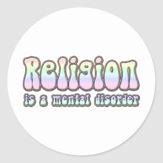 Religion is a Mental Disorder Round Sticker