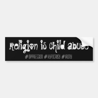 religion is child abuse, bumper sticker