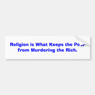 Religion is What Keeps the Poor from Murdering ... Bumper Sticker