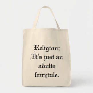 Religion;  It's just an adults fairytale. Grocery Tote Bag
