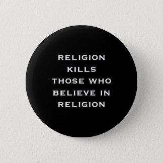 religion kills those who believe in religion 6 cm round badge