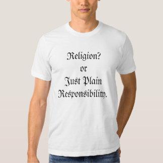 Religion?  or Just Plain Responsibility. Shirt
