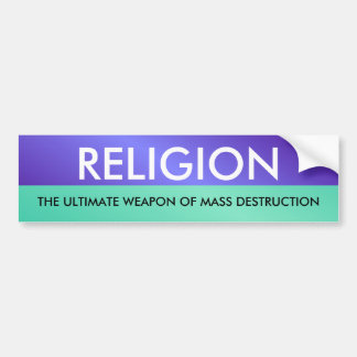 RELIGION, THE ULTIMATE WEAP... BUMPER STICKER