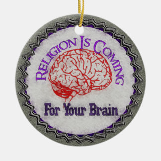 Religion Wants Your Brain Round Ceramic Decoration