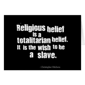 Religious Belief is a Totalitarian Belief. Greeting Card