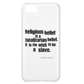 Religious Belief is a Totalitarian Belief. iPhone 5C Case