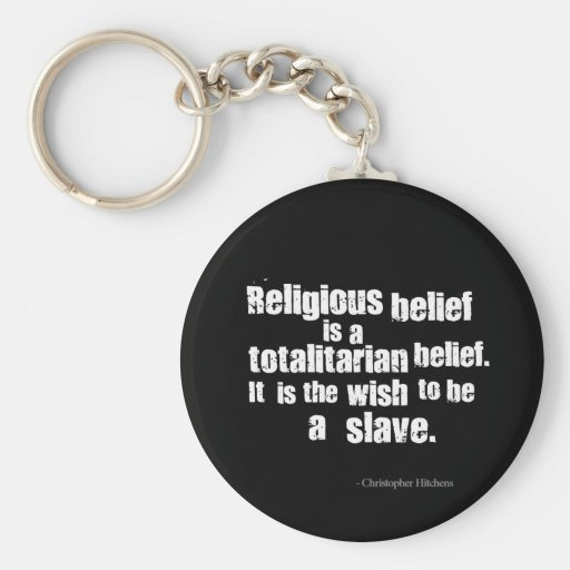 Religious Belief is a Totalitarian Belief. Key Chain