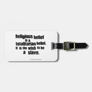 Religious Belief is a Totalitarian Belief. Tag For Bags