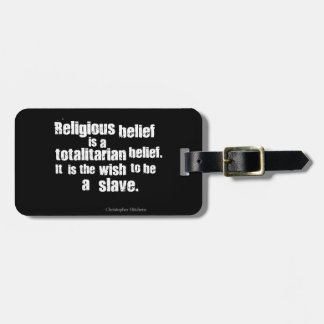 Religious Belief is a Totalitarian Belief. Tags For Bags