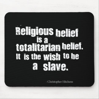 Religious Belief is a Totalitarian Belief. Mousepad