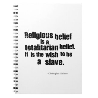 Religious Belief is a Totalitarian Belief. Notebooks