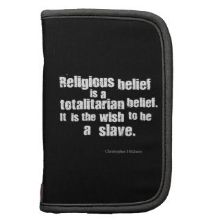 Religious Belief is a Totalitarian Belief. Organizers
