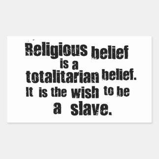 Religious Belief is a Totalitarian Belief. Rectangular Sticker
