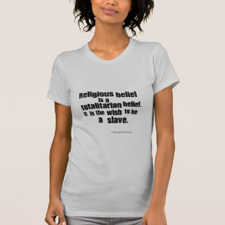 Religious Belief is a Totalitarian Belief. Shirt
