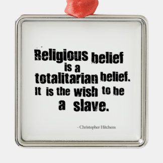 Religious Belief is a Totalitarian Belief. Silver-Colored Square Decoration