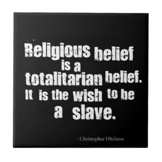 Religious Belief is a Totalitarian Belief. Small Square Tile