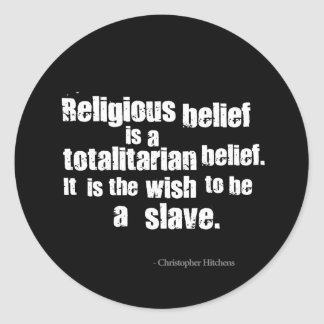 Religious Belief is a Totalitarian Belief. Stickers