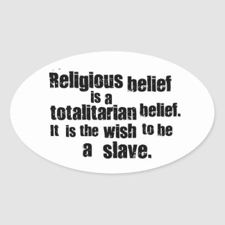 Religious Belief is a Totalitarian Belief Stickers