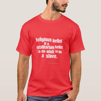 Religious Belief is a Totalitarian Belief. T-Shirt