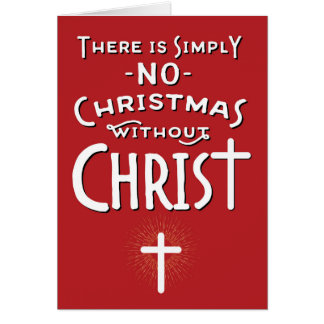Religious Christmas - No Christmas without Christ Card