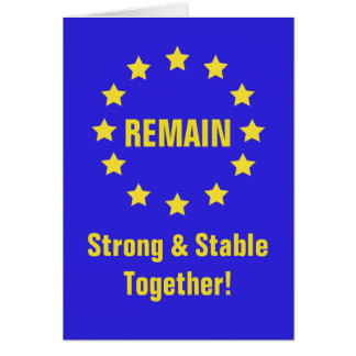 """""""REMAIN Strong and Stable a Together!"""" Brexit Card"""