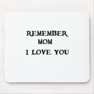 remember mom i love you mouse pad